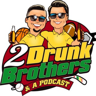 2 Drunk Brothers & a Podcast
