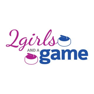 2 Girls and a Game - Curling Podcast