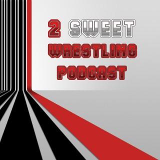 2 SWEET Wrestling Podcast