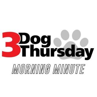 3 Dog Thursday Morning Minute
