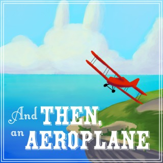 And Then, An Aeroplane
