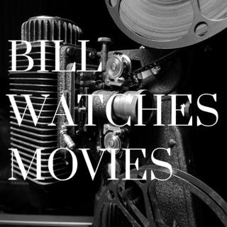 Bill Watches Movies