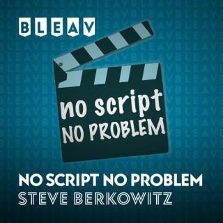 Bleav No Script No Problem