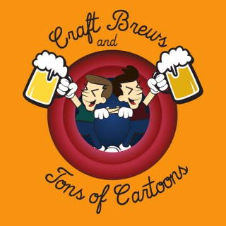 Craft Brews and Tons of Cartoons Podcast