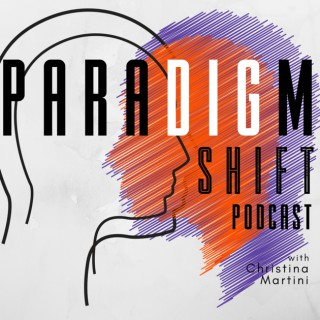 Paradigm Shift with Christina Martini
