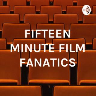 FIFTEEN MINUTE FILM FANATICS