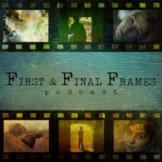 First & Final Frames Podcast