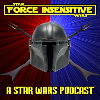 Force Insensitive - A Star Wars Podcast