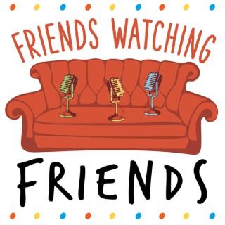 Friends Watching Friends Podcast