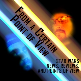From a Certain Point of View: Star Wars news, reviews, and points of view