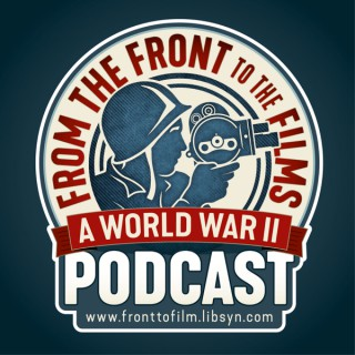 From The Front To The Films: A World War II Podcast