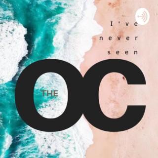 I've Never Seen The OC