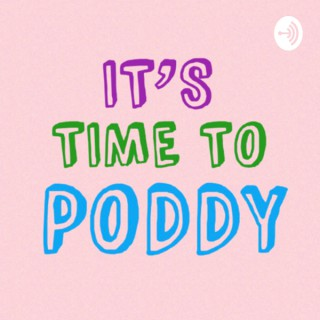 It's Time To Poddy