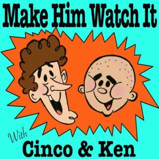 Make Him Watch It