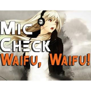 Mic Check, Waifu, Waifu!