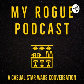 My Rogue Podcast: A Casual Star Wars Conversation