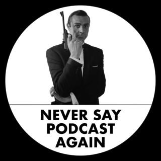 Never Say Podcast Again