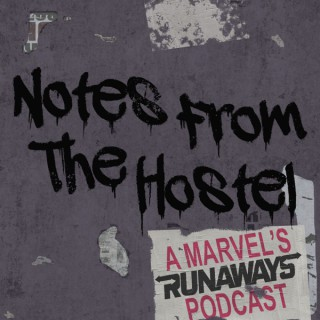 Notes From The Hostel: A Marvel's Runaways Podcast