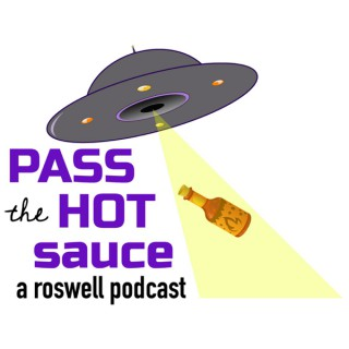 Pass the Hot Sauce: A Roswell Podcast