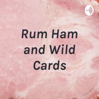Rum Ham and Wild Cards