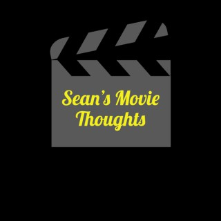 Sean's Movie Thoughts