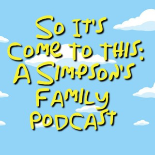 So It's Come To This: A Simpson's Family Podcast
