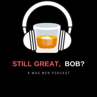 Still Great, Bob?: A Mad Men Podcast