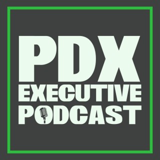 PDX Executive Podcast