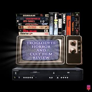 Troglodyte Horror and Cult Film Review Podcast