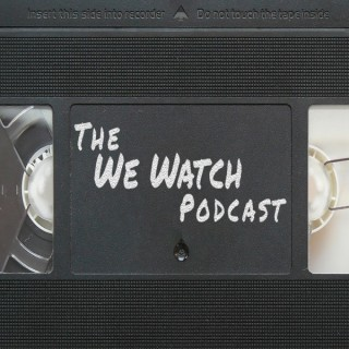 The We Watch Podcast