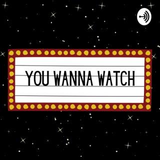 You Wanna Watch