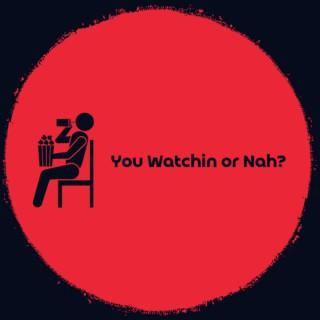 You Watchin or Nah?