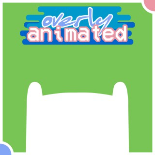 Overly Animated Adventure Time Podcasts