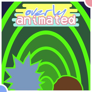 Overly Animated Rick and Morty Podcasts