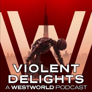 Violent Delights: A Westworld Podcast