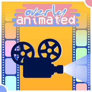 Overly Animated Film Podcasts