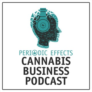 Periodic Effects: Cannabis Business Podcast