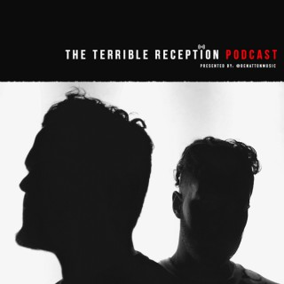 The Terrible Reception Podcast Presented by Benatton