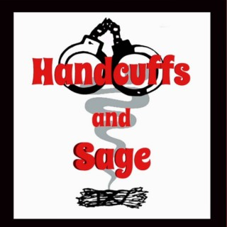 Handcuffs and Sage Podcast