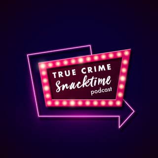 True Crime Snacktime Podcast