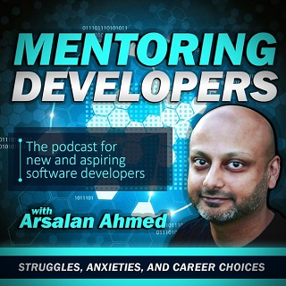 The Mentoring Developers Podcast with Arsalan Ahmed: Interviews with mentors and apprentices | Career and Technical Advice | Diversity in Software | Struggles, Anxieties,