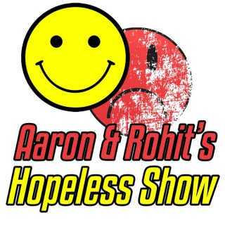 Aaron and Rohit's Hopeless Show