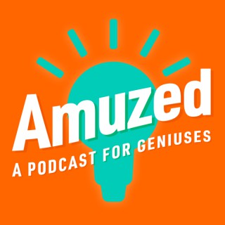 Amuzed: A Podcast for Geniuses