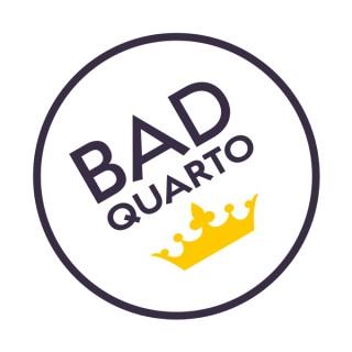 Bad Quarto Pod
