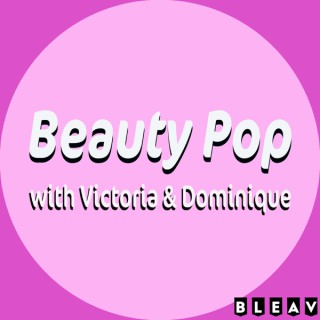 Beauty Pop with Victoria and Dominique