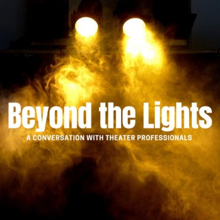 Beyond the Lights: A Conversation with Theater Professionals