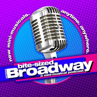 Bite-Sized Broadway: A Mini-Musical Podcast