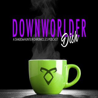 Downworlder Dish - A Shadowhunters Chronicles Podcast