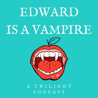 Edward is a Vampire