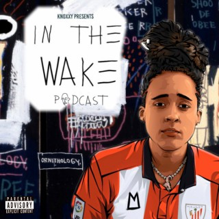 IN THE WAKE with KNOXXY